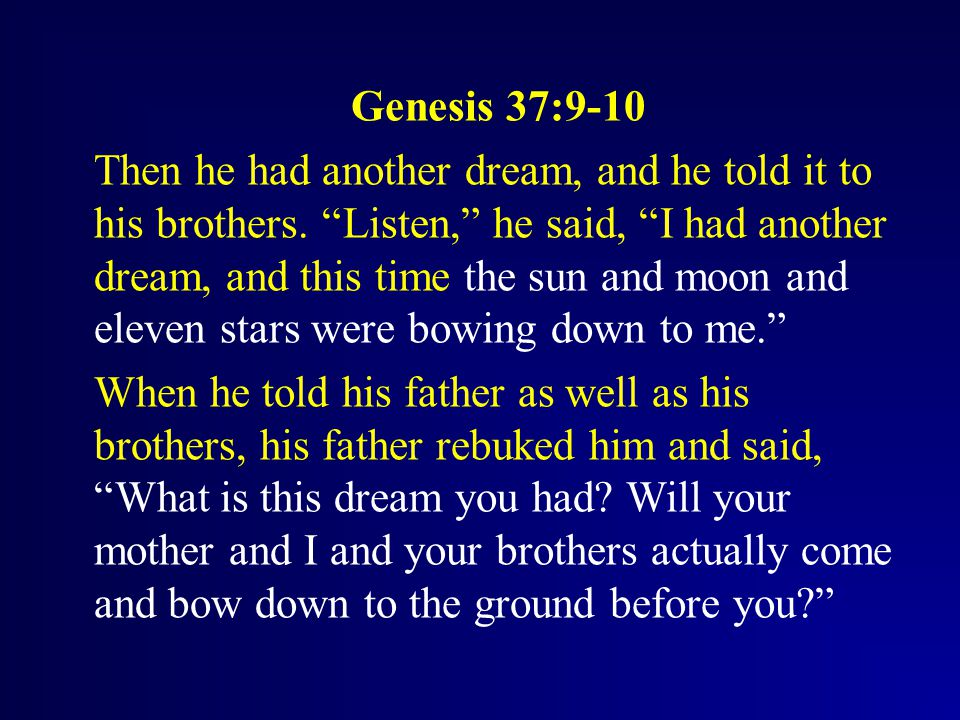 Genesis 37:9-10 Then he had another dream, and he told it to his brothers.
