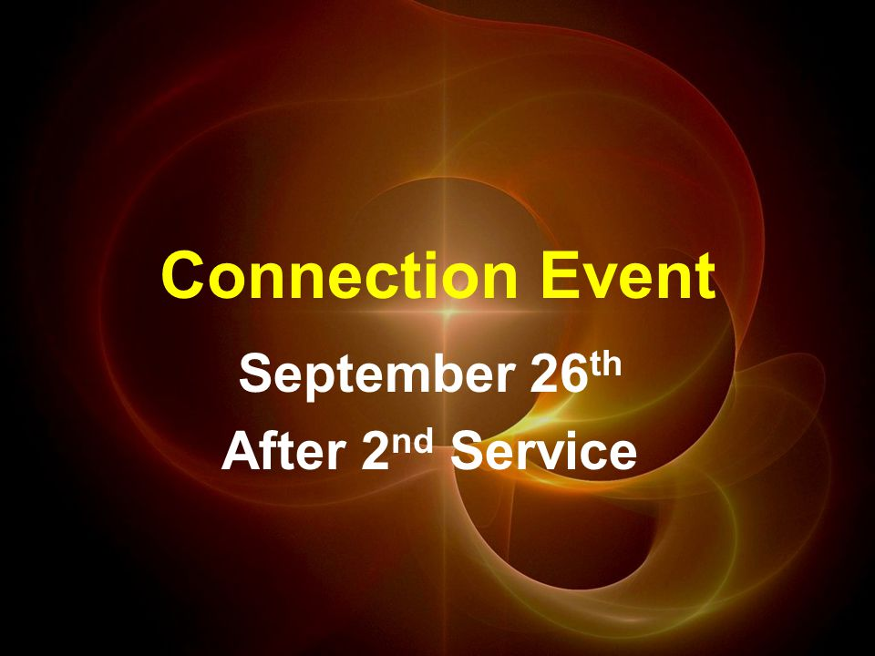 Connection Event September 26 th After 2 nd Service