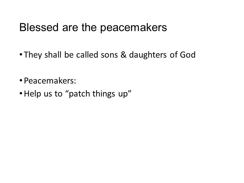 "Blessed are the peacemakers They shall be called sons & daughters of God Peacemakers: Help us to ""patch things up"""