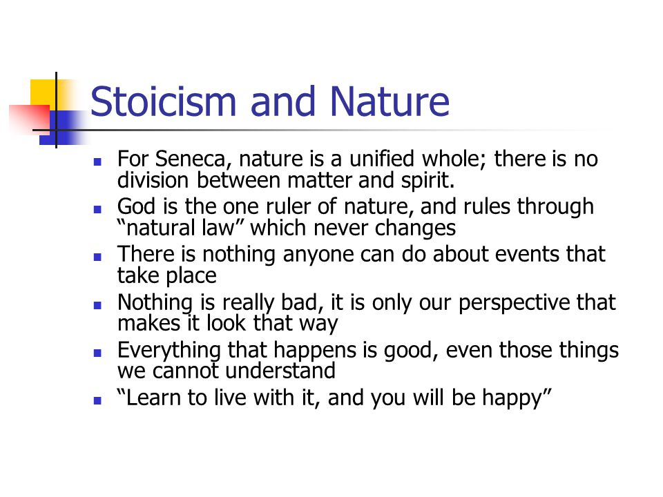 Stoicism and Nature For Seneca, nature is a unified whole; there is no division between matter and spirit.