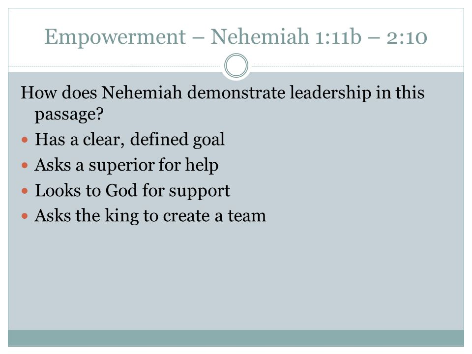 Empowerment – Nehemiah 1:11b – 2:10 How does Nehemiah demonstrate leadership in this passage.