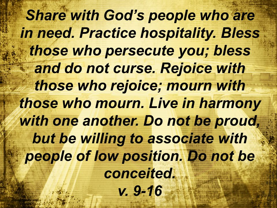 Share with God's people who are in need. Practice hospitality.