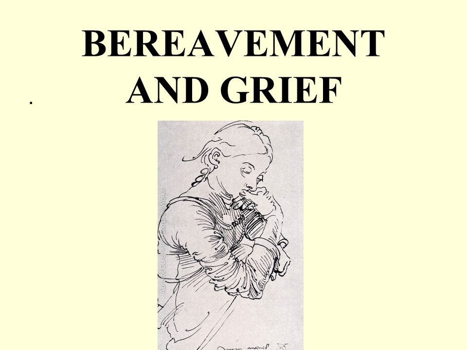 BEREAVEMENT AND GRIEF.
