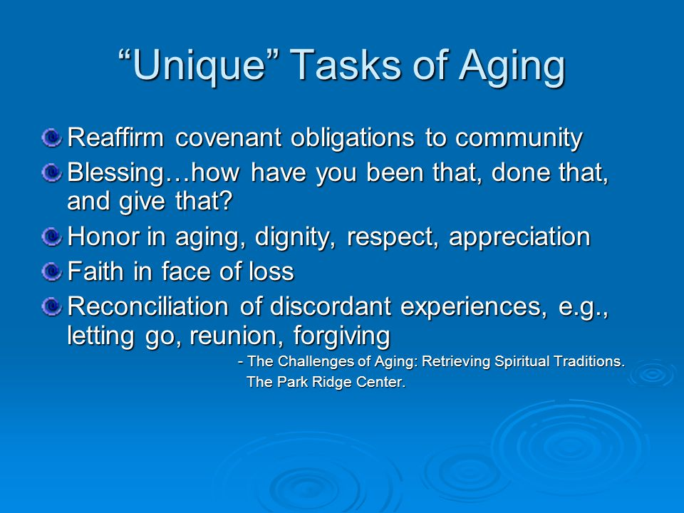 Unique Tasks of Aging Reaffirm covenant obligations to community Blessing…how have you been that, done that, and give that.