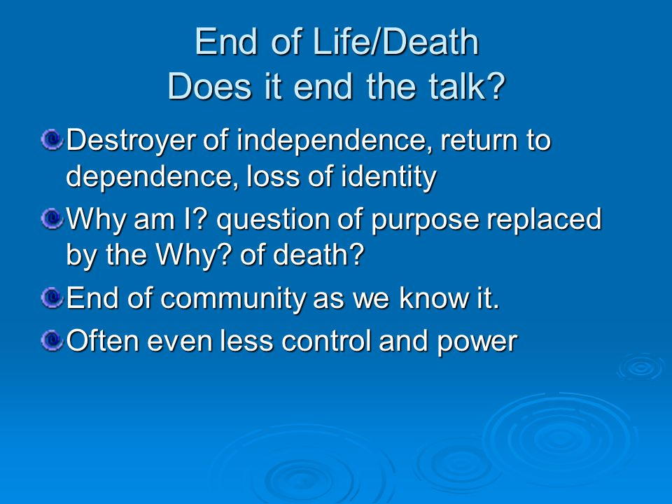 In Old Systems of Care Aging and Death a Key Indicator of Loneliness and loss of connection Injustice, no power, at hands of family and/or system Abandonment Family wounds