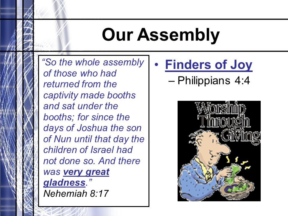 "Our Assembly ""So the whole assembly of those who had returned from the captivity made booths and sat under the booths; for since the days of Joshua th"