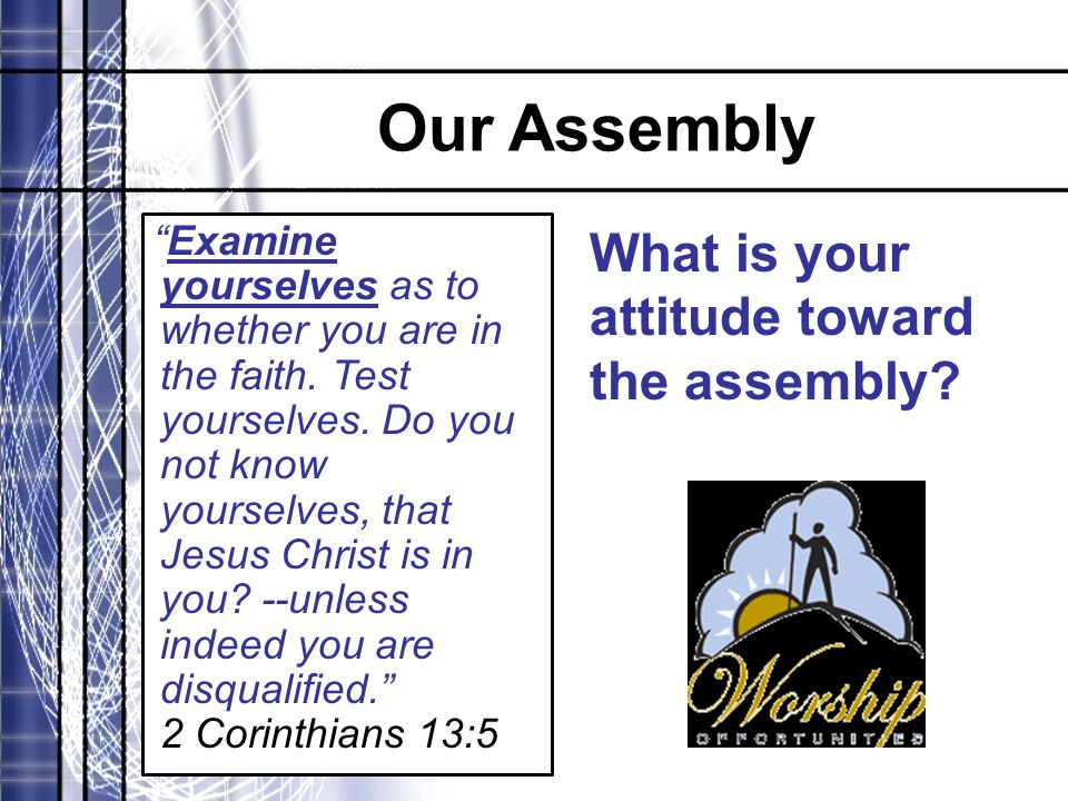 "Our Assembly ""Examine yourselves as to whether you are in the faith. Test yourselves. Do you not know yourselves, that Jesus Christ is in you? --unles"