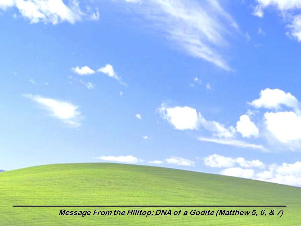 Message From the Hilltop: DNA of a Godite (Matthew 5, 6, & 7)