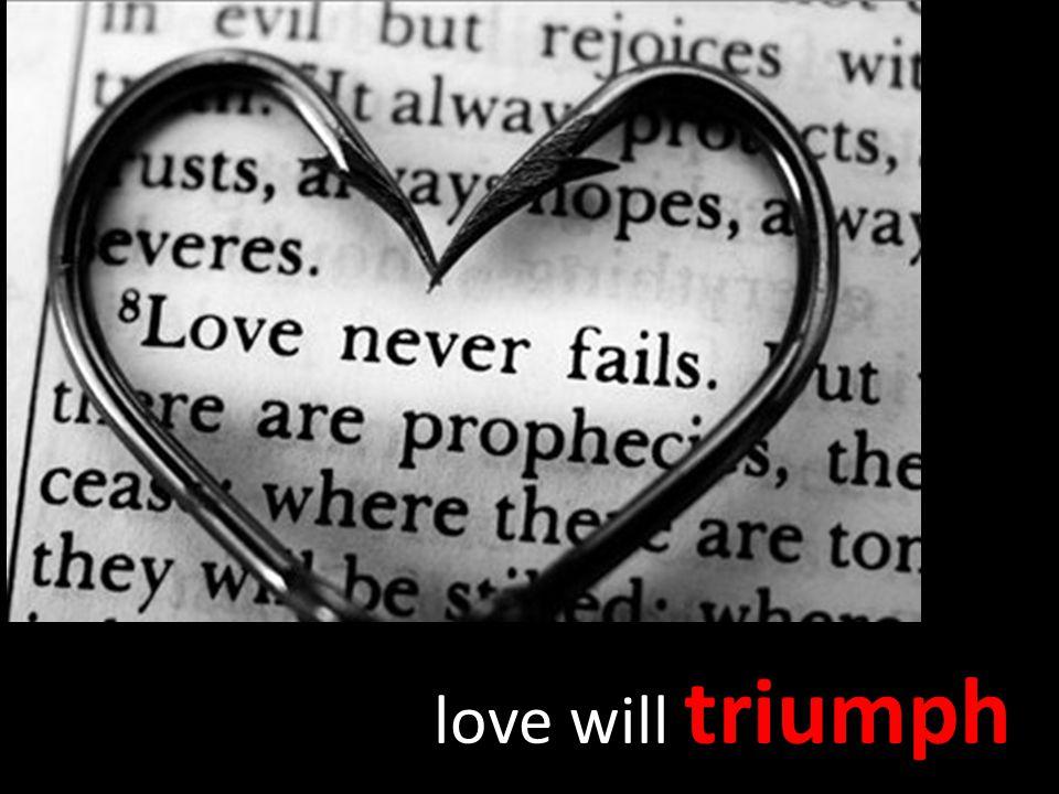 'love will triumph