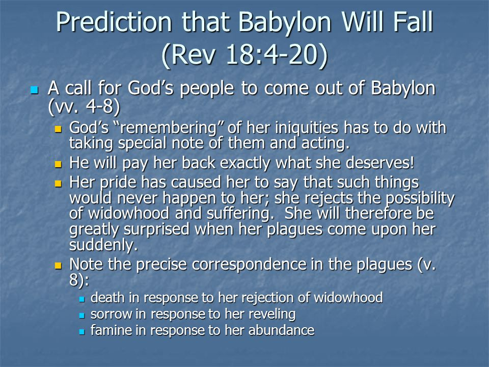 Prediction that Babylon Will Fall (Rev 18:4-20) A call for God's people to come out of Babylon (vv.