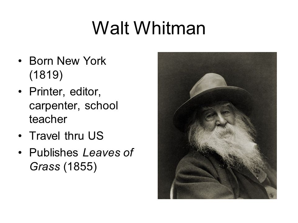 Walt Whitman Enlists Emerson's aid in publishing Wound dresser in Washington, DC during Civil War Govt jobs from 1865-73 Publishes 9 editions of Leaves of Grass Dies in 1892