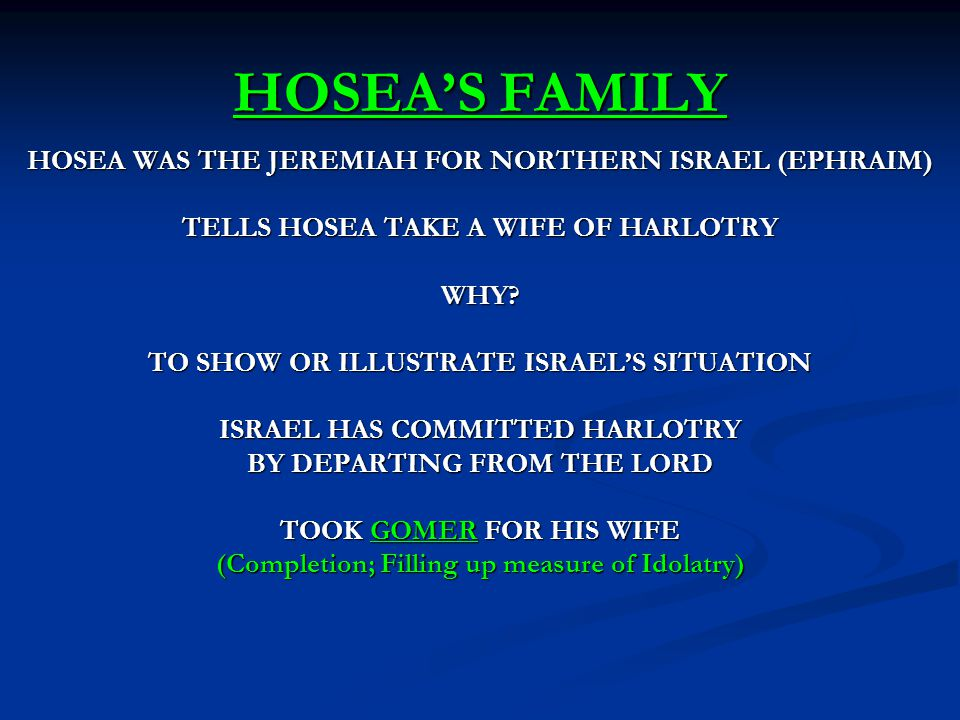 HOSEA'S FAMILY HOSEA WAS THE JEREMIAH FOR NORTHERN ISRAEL (EPHRAIM) TELLS HOSEA TAKE A WIFE OF HARLOTRY WHY.