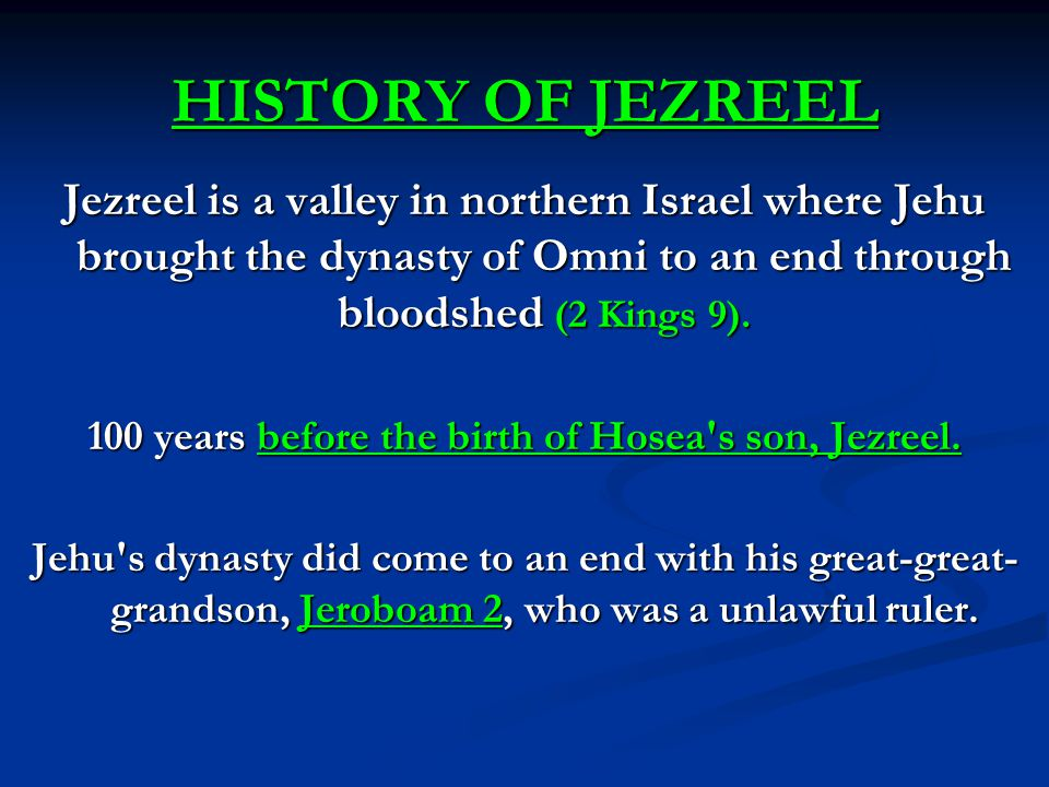 HISTORY OF JEZREEL Jezreel is a valley in northern Israel where Jehu brought the dynasty of Omni to an end through bloodshed (2 Kings 9). 100 years be