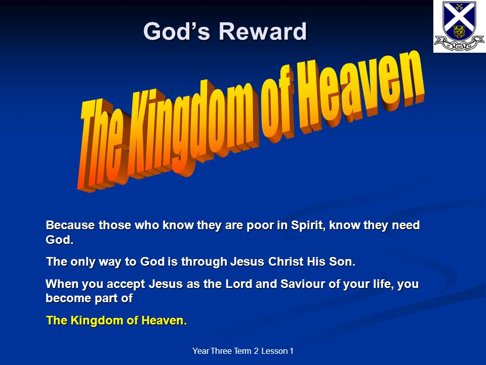 Year Three Term 2 Lesson 1 God's Reward Because those who know they are poor in Spirit, know they need God.