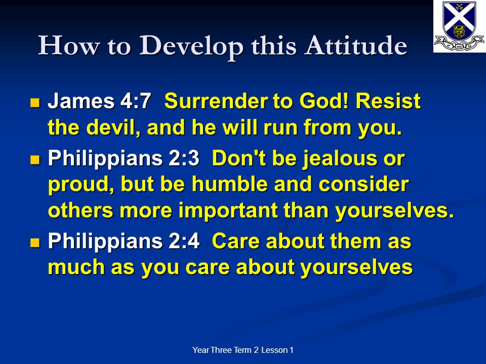 Year Three Term 2 Lesson 1 How to Develop this Attitude James 4:7 Surrender to God.