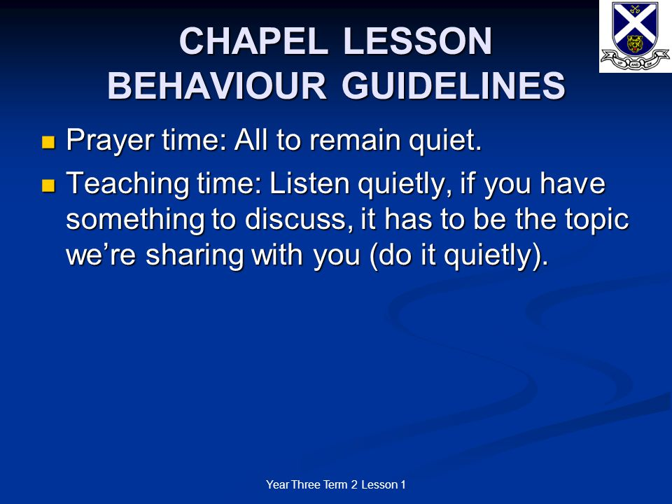 Year Three Term 2 Lesson 1 CHAPEL LESSON BEHAVIOUR GUIDELINES Prayer time: All to remain quiet.