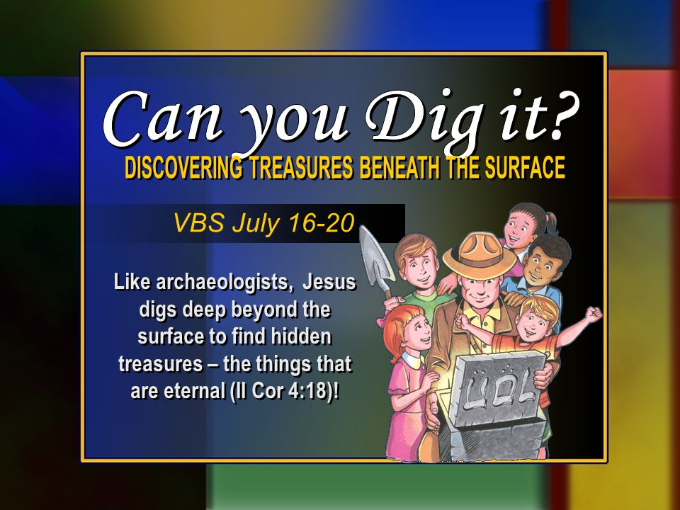 Like archaeologists, Jesus digs deep beyond the surface to find hidden treasures – the things that are eternal (II Cor 4:18).