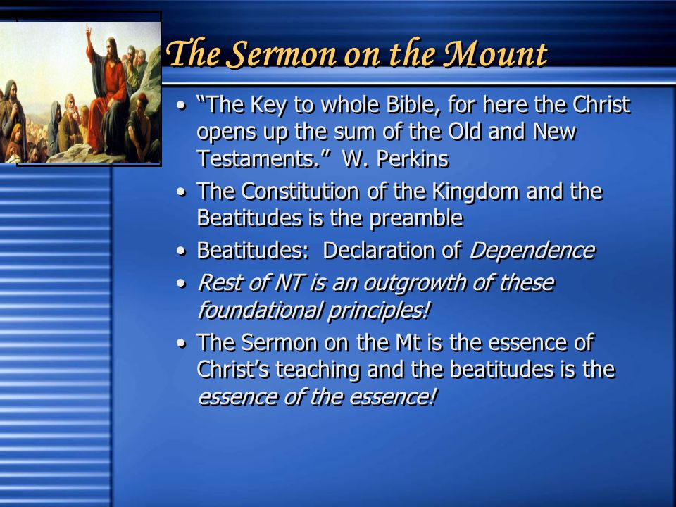 The Sermon on the Mount The Key to whole Bible, for here the Christ opens up the sum of the Old and New Testaments. W.
