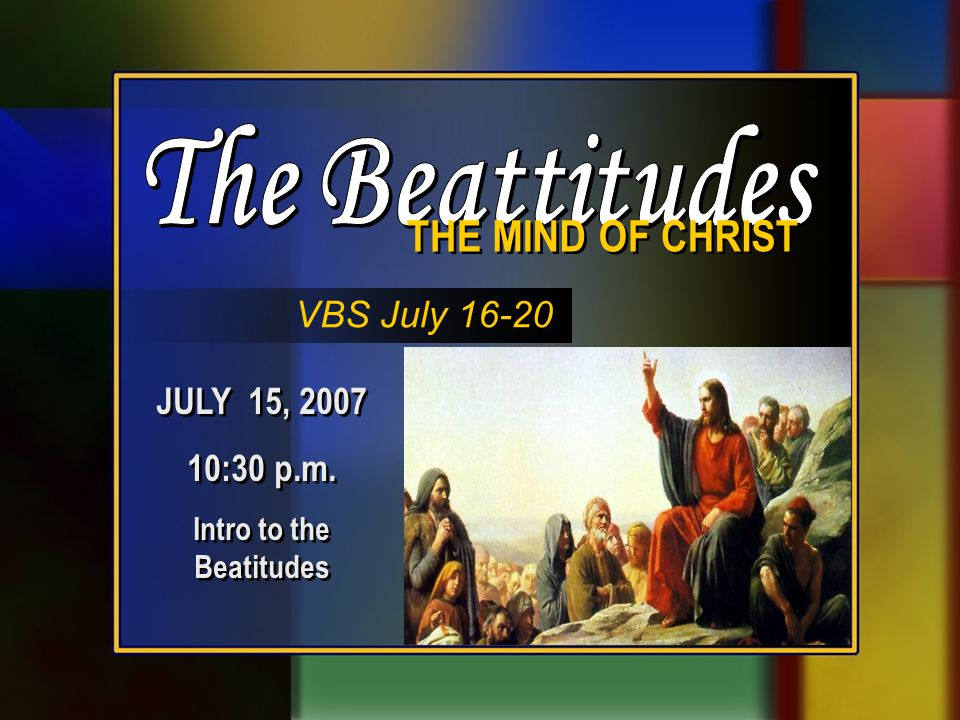 JULY 15, 2007 10:30 p.m. Intro to the Beatitudes JULY 15, 2007 10:30 p.m.