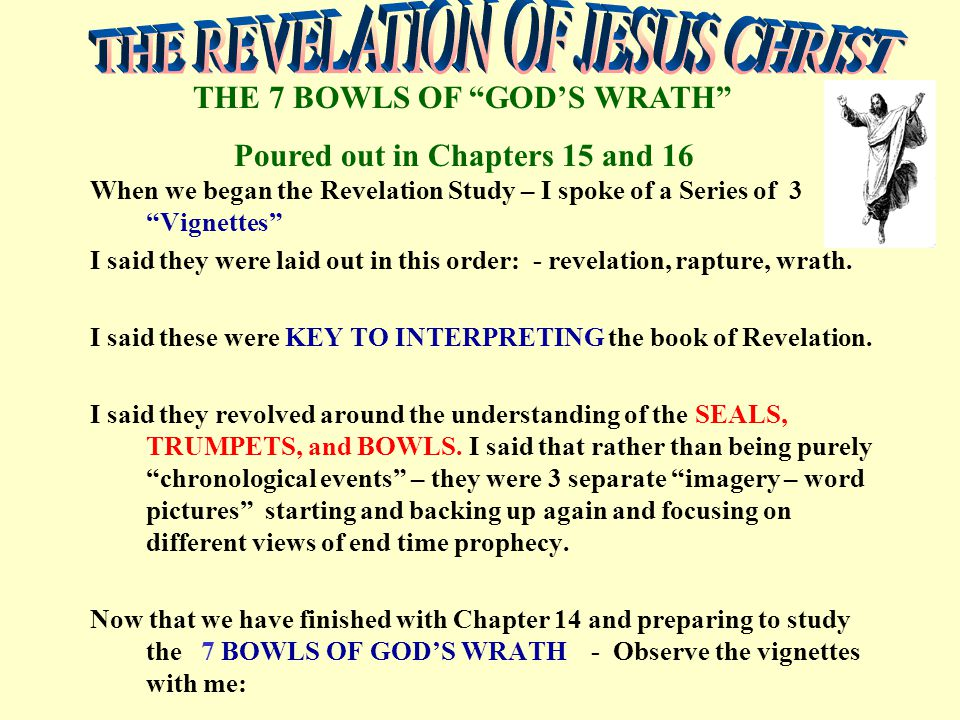 "When we began the Revelation Study – I spoke of a Series of 3 ""Vignettes"" I said they were laid out in this order: - revelation, rapture, wrath. I sai"