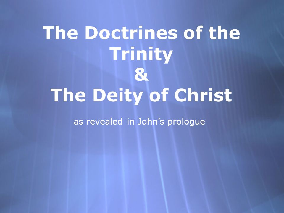 The Doctrines of the Trinity & The Deity of Christ as revealed in John's prologue