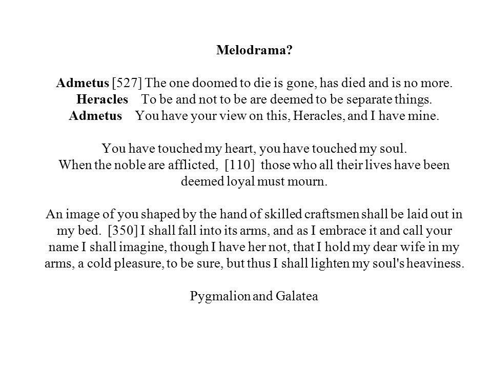 Melodrama. Admetus [527] The one doomed to die is gone, has died and is no more.