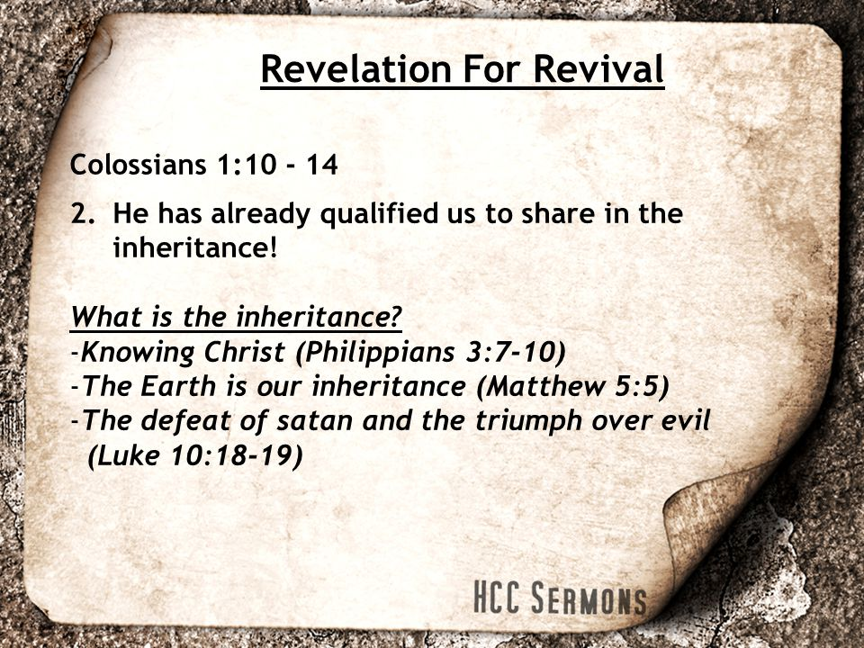 Revelation For Revival Colossians 1:10 - 14 2.He has already qualified us to share in the inheritance.