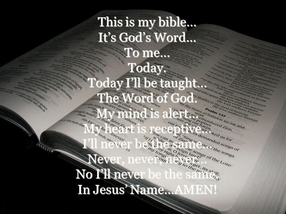 This is my bible… It's God's Word… To me… Today.Today I'll be taught… The Word of God.
