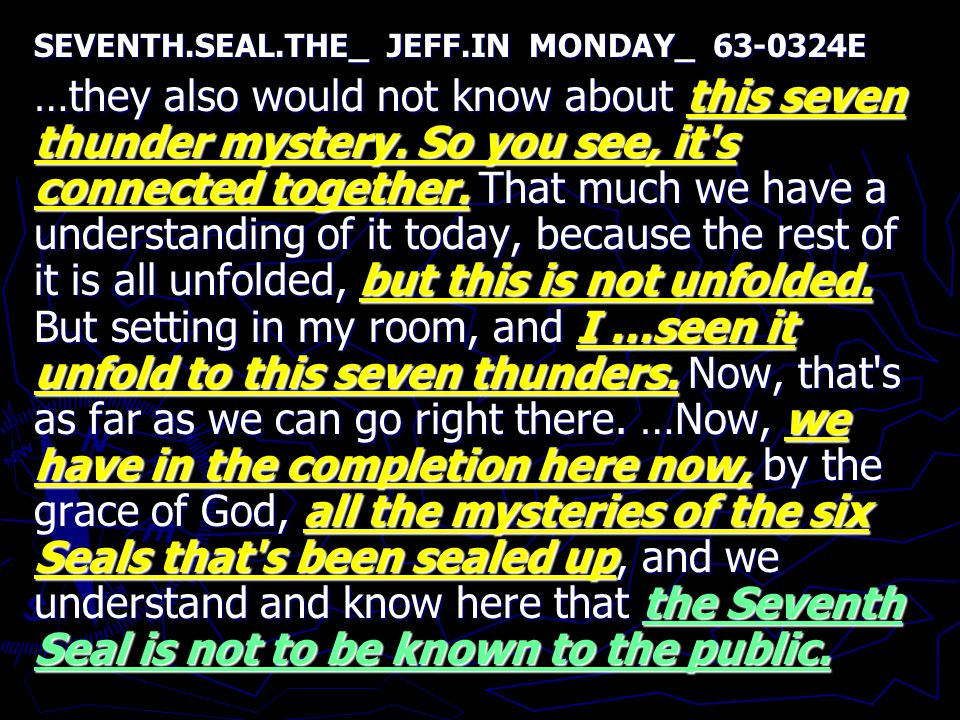 SEVENTH.SEAL.THE_ JEFF.IN MONDAY_ 63-0324E …they also would not know about this seven thunder mystery.