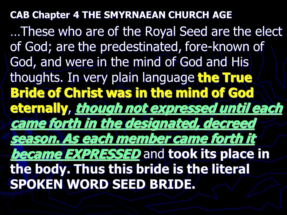 CAB Chapter 4 THE SMYRNAEAN CHURCH AGE …These who are of the Royal Seed are the elect of God; are the predestinated, fore-known of God, and were in the mind of God and His thoughts.