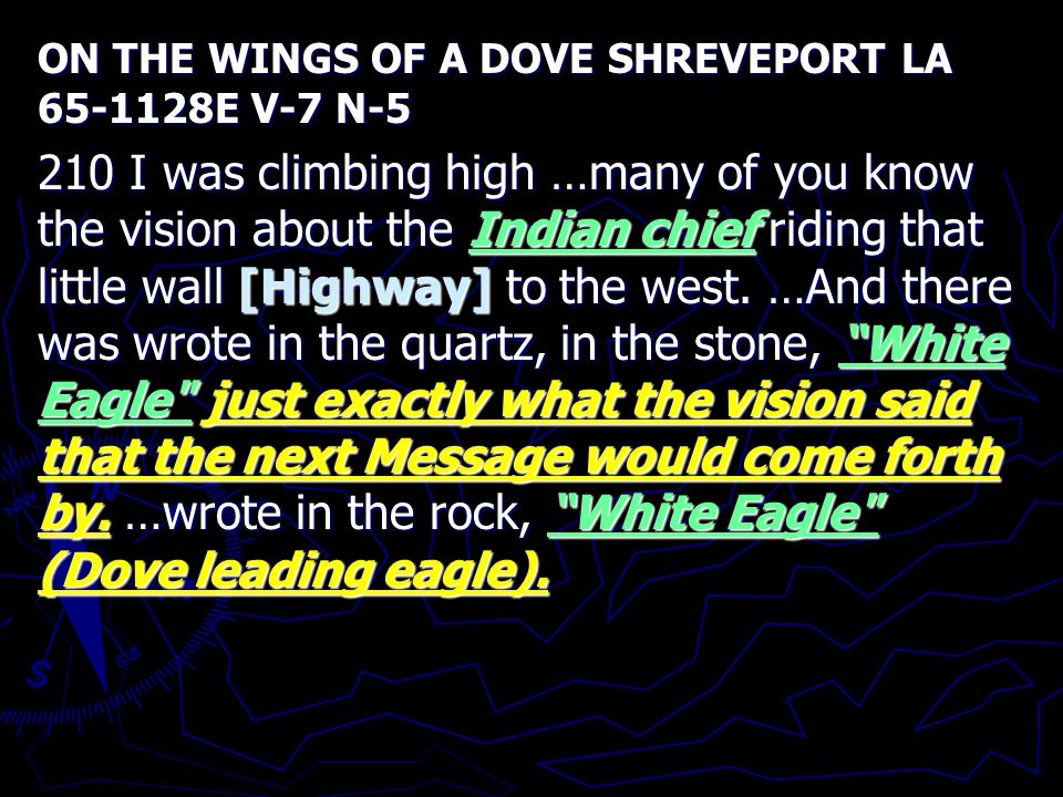 ON THE WINGS OF A DOVE SHREVEPORT LA 65-1128E V-7 N-5 210 I was climbing high …many of you know the vision about the Indian chief riding that little wall [Highway] to the west.