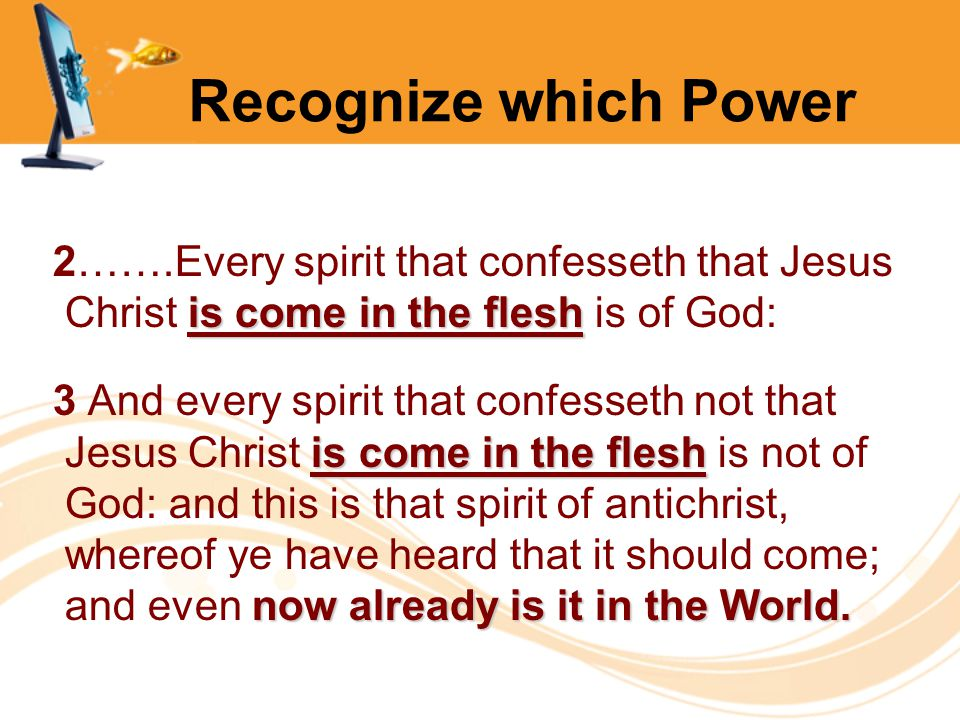 Recognize which Power is come in the flesh 2…….Every spirit that confesseth that Jesus Christ is come in the flesh is of God: is come in the flesh now