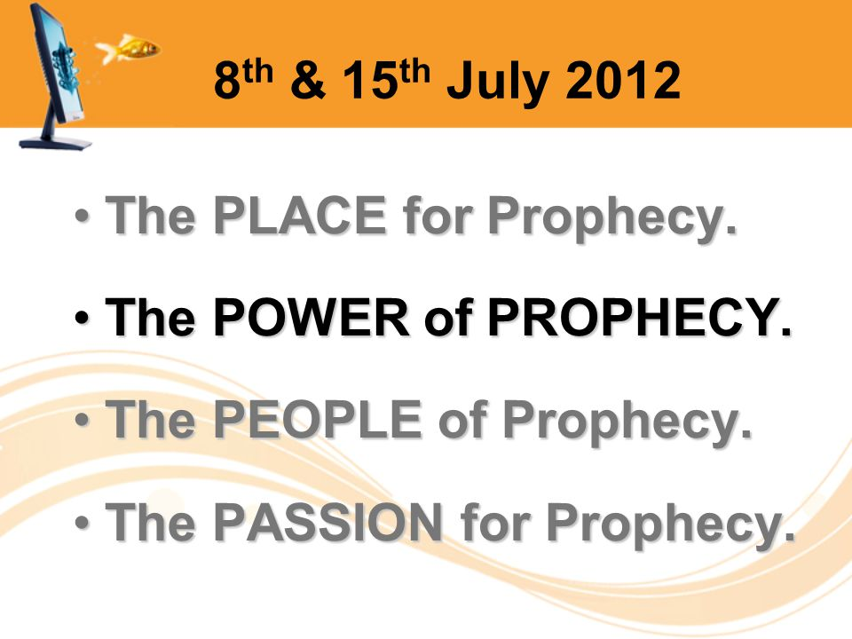 8 th & 15 th July 2012 The PLACE for Prophecy.The PLACE for Prophecy.