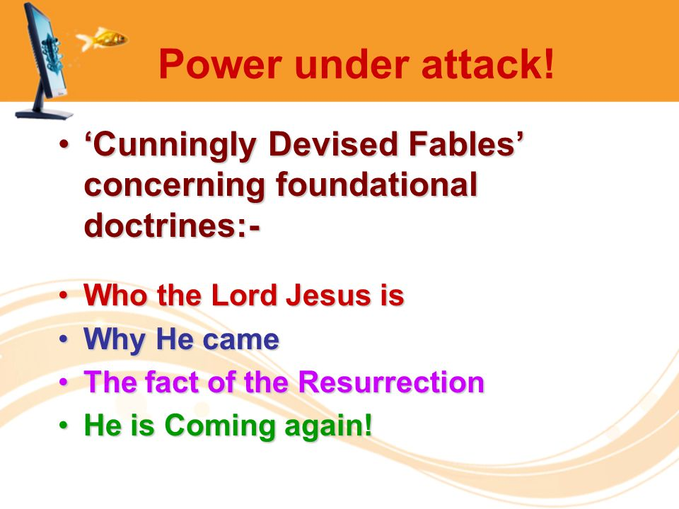 Power under attack! 'Cunningly Devised Fables' concerning foundational doctrines:-'Cunningly Devised Fables' concerning foundational doctrines:- Who t
