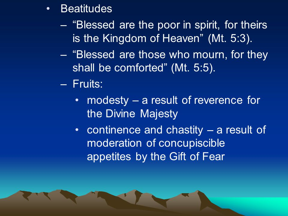 Beatitudes – Blessed are the poor in spirit, for theirs is the Kingdom of Heaven (Mt.