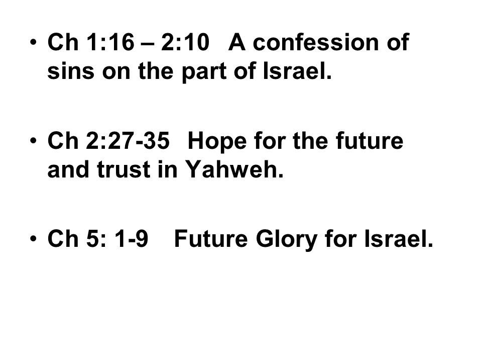 Ch 1:16 – 2:10 A confession of sins on the part of Israel.