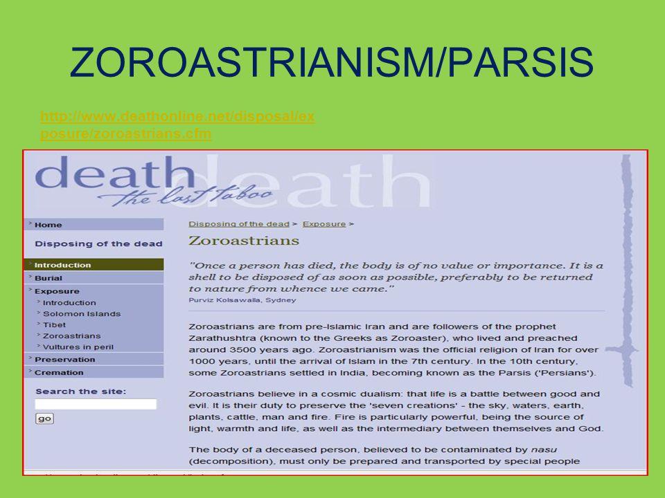 ZOROASTRIANISM/PARSIS http://www.deathonline.net/disposal/ex posure/zoroastrians.cfm
