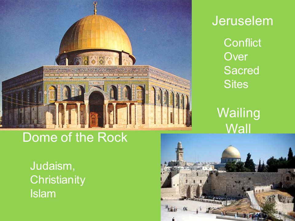 Dome of the Rock Wailing Wall Conflict Over Sacred Sites Judaism, Christianity Islam Jeruselem