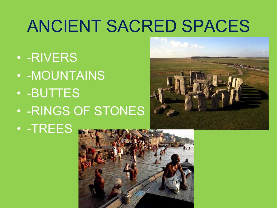 ANCIENT SACRED SPACES -RIVERS -MOUNTAINS -BUTTES -RINGS OF STONES -TREES