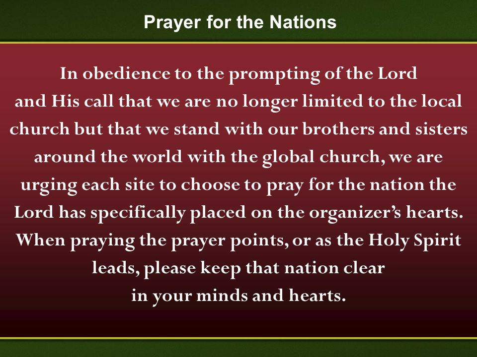 Prayer for the Nations In obedience to the prompting of the Lord and His call that we are no longer limited to the local church but that we stand with