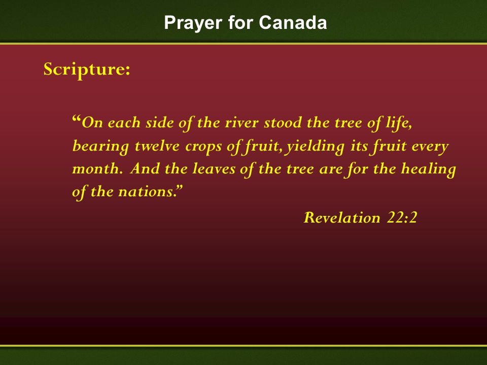 "Prayer for Canada Scripture: "" On each side of the river stood the tree of life, bearing twelve crops of fruit, yielding its fruit every month. And th"