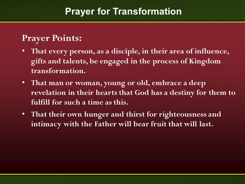 Prayer for Transformation Prayer Points: That every person, as a disciple, in their area of influence, gifts and talents, be engaged in the process of