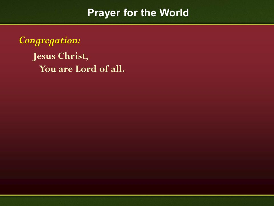 Prayer for the World Congregation: Jesus Christ, You are Lord of all.