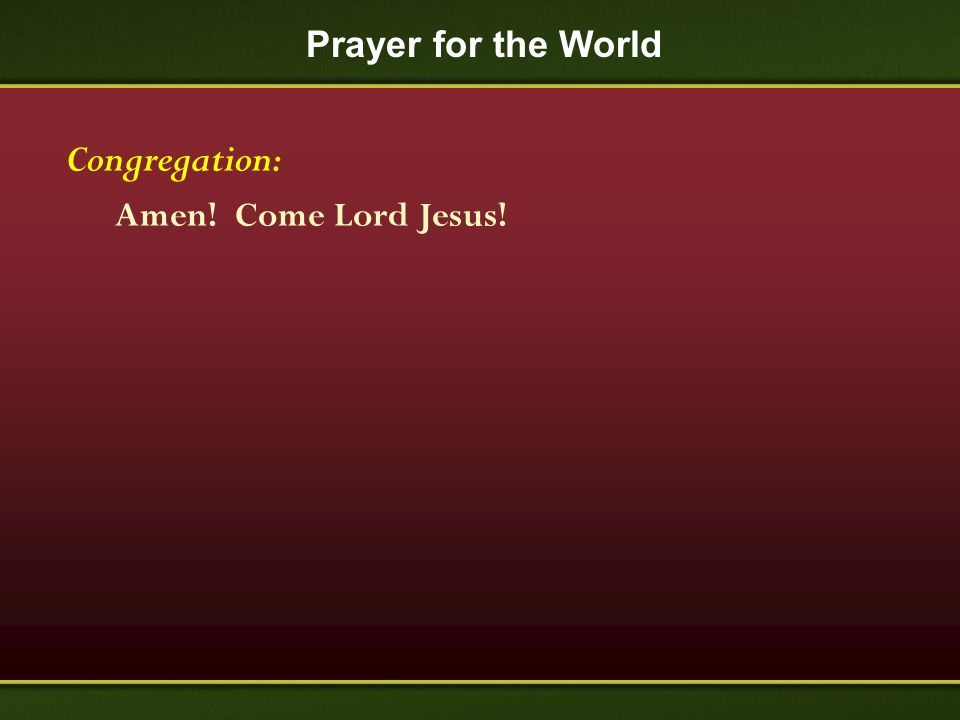 Prayer for the World Congregation: Amen! Come Lord Jesus!