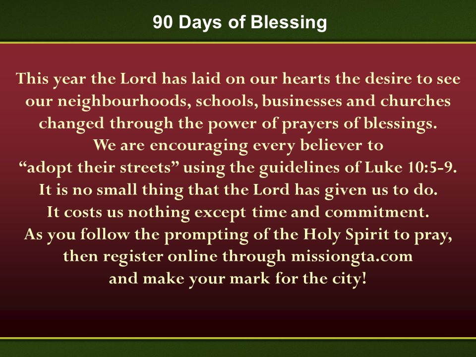 90 Days of Blessing This year the Lord has laid on our hearts the desire to see our neighbourhoods, schools, businesses and churches changed through t