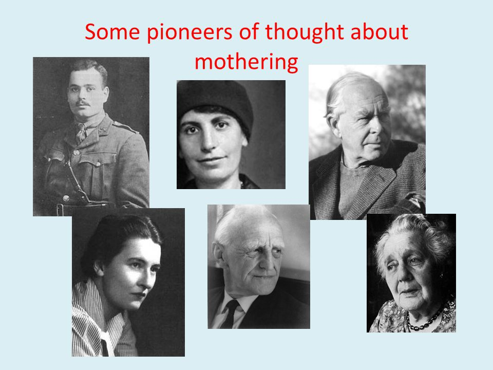 Some pioneers of thought about mothering