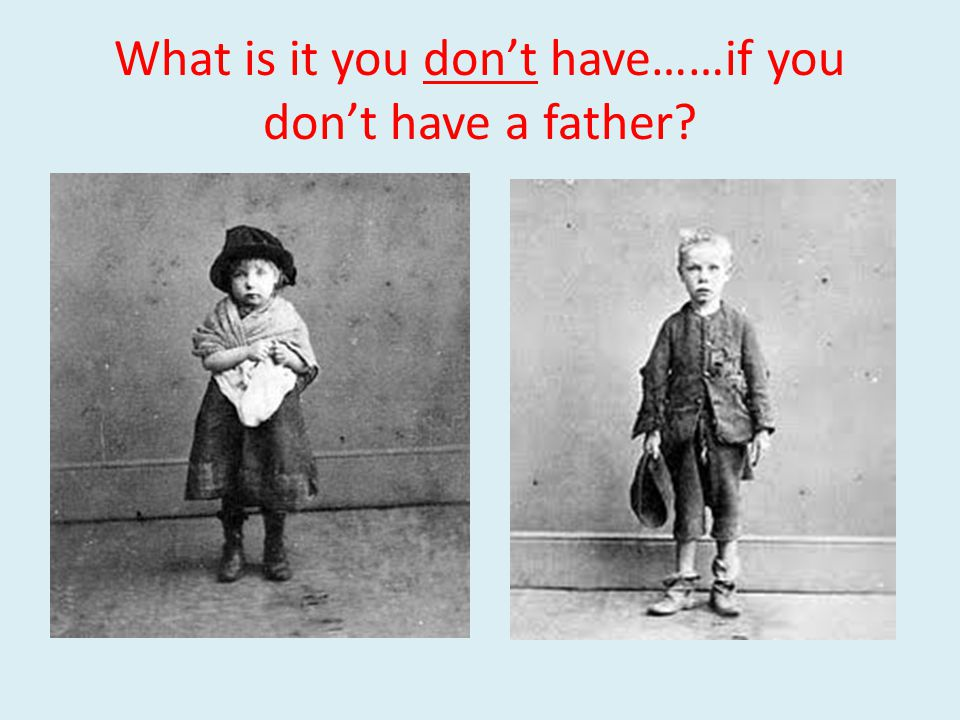 What is it you don't have……if you don't have a father