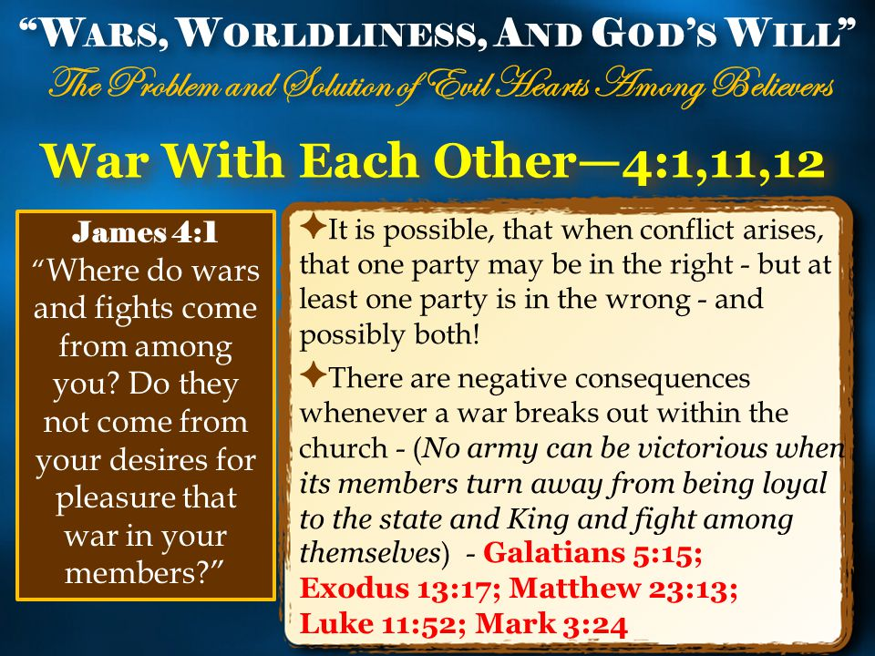 War With Each Other—4:1,11,12 ✦ It is possible, that when conflict arises, that one party may be in the right - but at least one party is in the wrong - and possibly both.