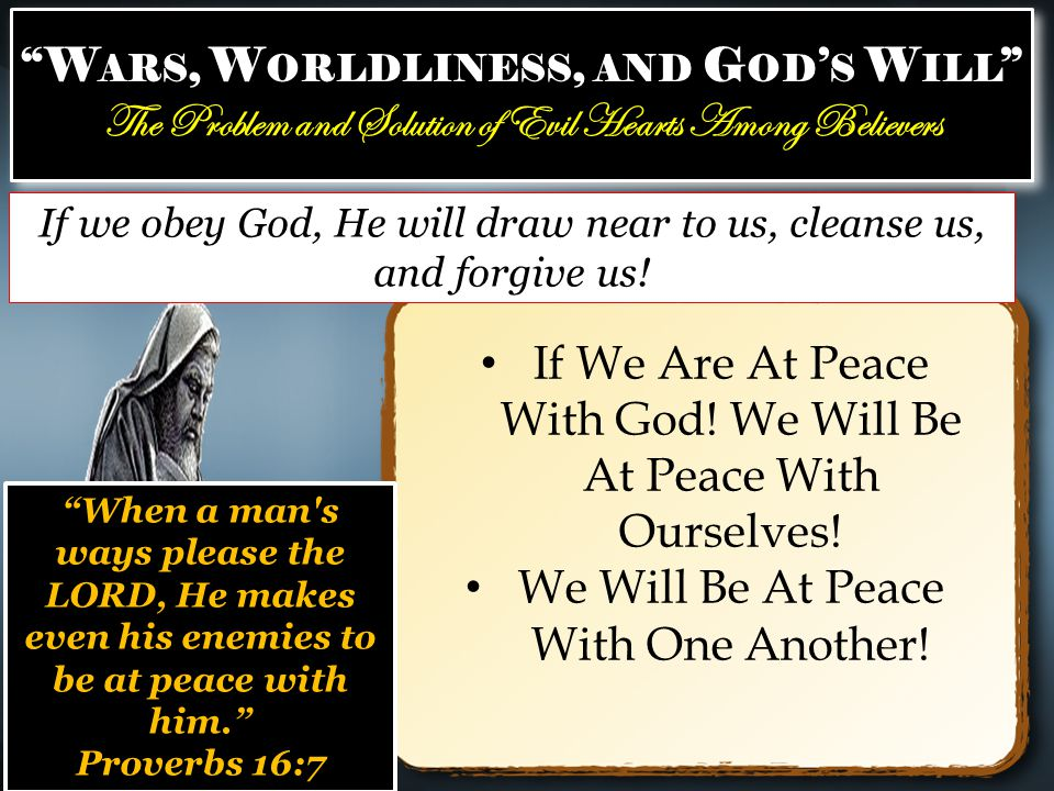 W ARS, W ORLDLINESS, AND G OD ' S W ILL The Problem and Solution of Evil Hearts Among Believers W ARS, W ORLDLINESS, AND G OD ' S W ILL The Problem and Solution of Evil Hearts Among Believers If We Are At Peace With God.