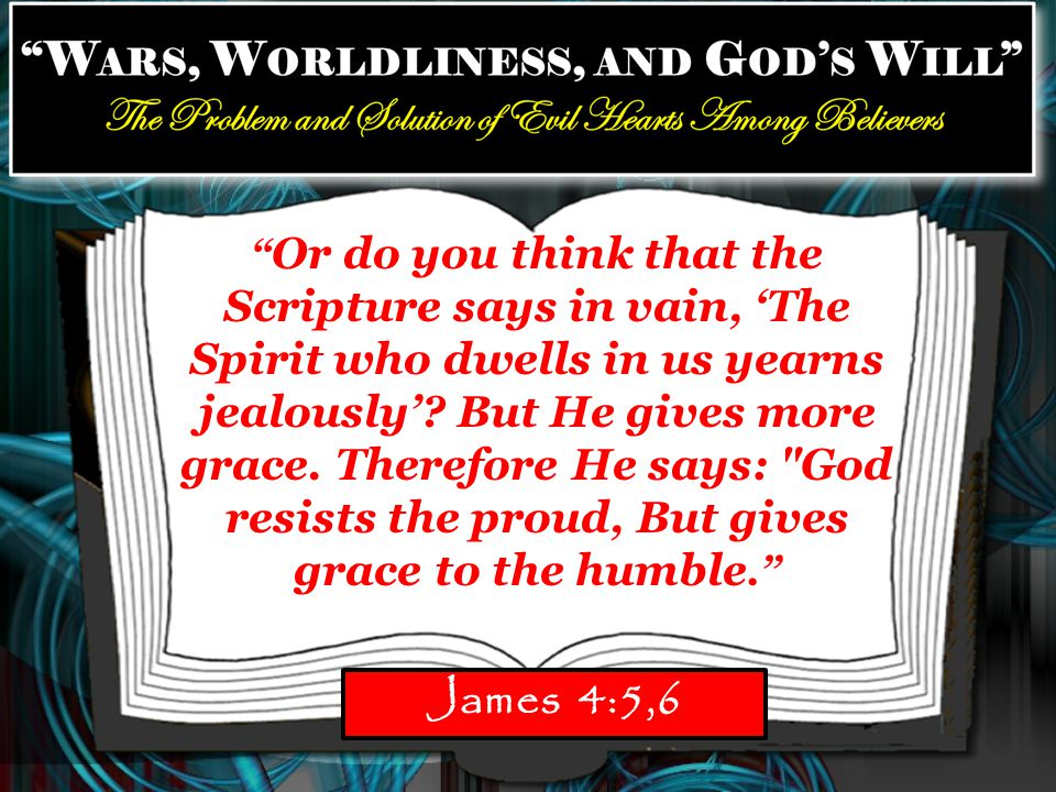 Or do you think that the Scripture says in vain, 'The Spirit who dwells in us yearns jealously'.